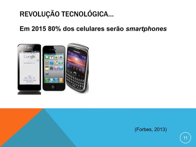 REVOLUÇÃO TECNOLÓGICA…Em 2014 serão mais de 70 bilhões de aplicativos  baixados para celulares                            ...