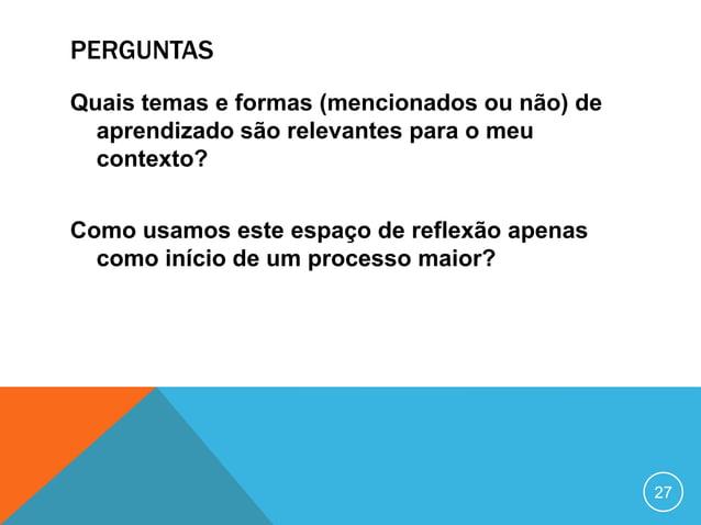 INDICAÇOES• Social Good Brasil – www.sgb.prg.br• Portal Porvir – porvir.org• Instituto Educa Digital - http://educadigital...