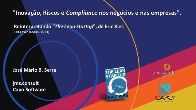 """""""Inovação, Riscos e Compliance nos negócios e nas empresas"""". Reinterpretando """"The Lean Startup"""", de Eric Ries (©Crown Book..."""