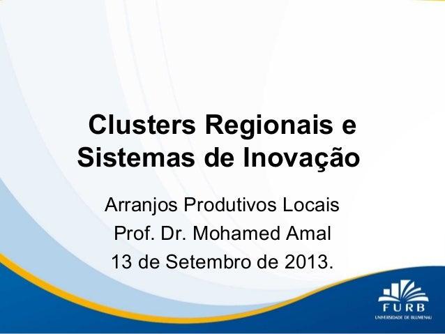 Clusters Regionais e Sistemas de Inovação Arranjos Produtivos Locais Prof. Dr. Mohamed Amal 13 de Setembro de 2013.