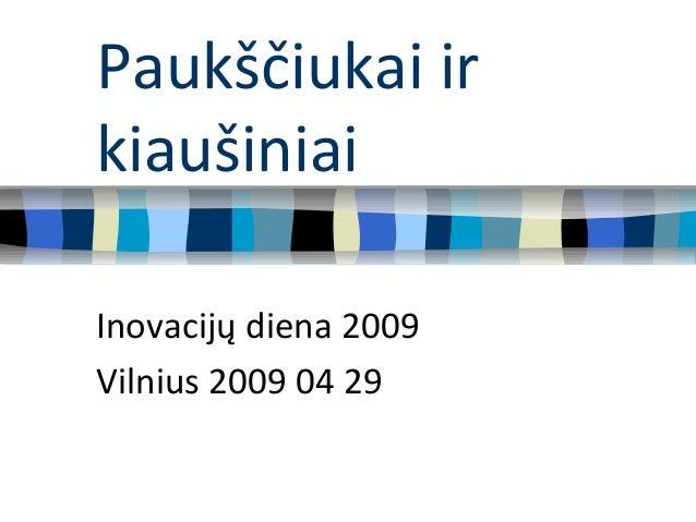 Paukščiukai ir kiaušiniai Inovacijų diena 2009 Vilnius 2009 04 29
