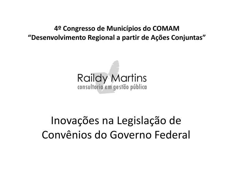 """4º Congresso de Municípios do COMAM""""Desenvolvimento Regional a partir de Ações Conjuntas""""     Inovações na Legislação de  ..."""