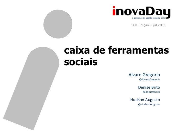 16ª. Edição – jul'2011caixa de ferramentassociais            Alvaro Gregorio                  @AlvaroGregorio             ...