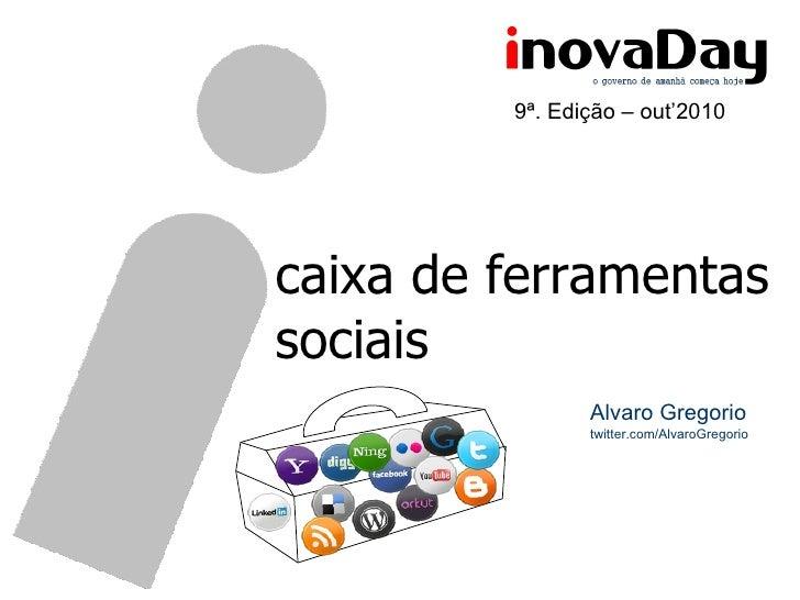 caixa de ferramentas sociais Alvaro Gregorio twitter.com/AlvaroGregorio 9ª. Edição – out'2010