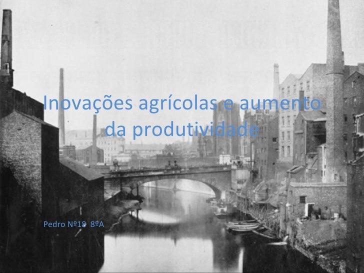 Inovações agrícolas e aumento da produtividade Pedro Nº18  8ºA