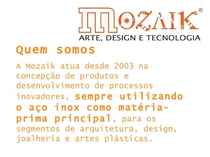 Quem somos A Mozaik atua desde 2003 na concepção de produtos e desenvolvimento de processos inovadores,  sempre utilizando...