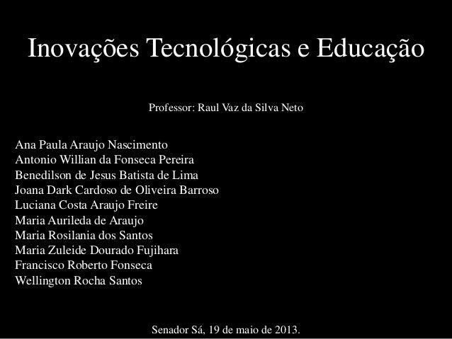 Inovações Tecnológicas e EducaçãoAna Paula Araujo NascimentoAntonio Willian da Fonseca PereiraBenedilson de Jesus Batista ...