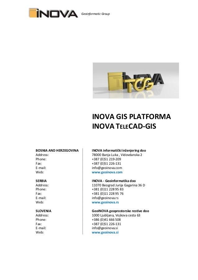Geoinformatic Group INOVA GIS PLATFORMA INOVA TELECAD-GIS BOSNIA AND HERZEGOVINA INOVA informatički inženjering doo Addres...