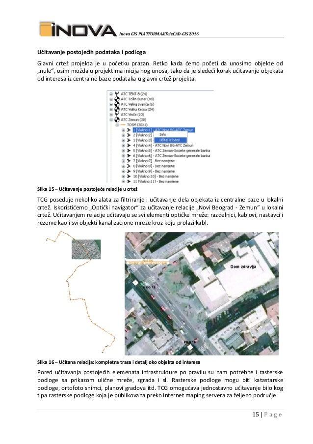 Inova GIS PLATFORMA&TeleCAD-GIS 2016 15   P a g e Učitavanje postojećih podataka i podloga Glavni crtež projekta je u poče...