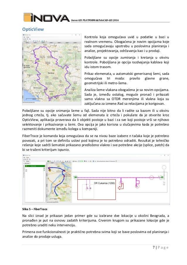 Inova GIS PLATFORMA&TeleCAD-GIS 2016 7   P a g e OpticView Kontrola koja omogućava uvid u podatke u bazi u realnom vremenu...