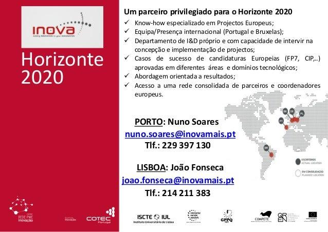 INOVA+ Horizonte 2020 Um parceiro privilegiado para o Horizonte 2020  Know-how especializado em Projectos Europeus;  Equ...