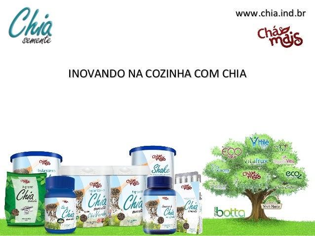 www.chia.ind.brINOVANDO NA COZINHA COM CHIA