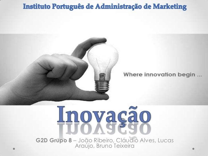 G2D Grupo 8 – João Ribeiro, Cláudio Alves, Lucas            Araújo, Bruno Teixeira