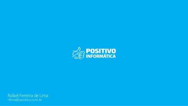 Rafael Ferreira de Lima rflima@positivo.com.br