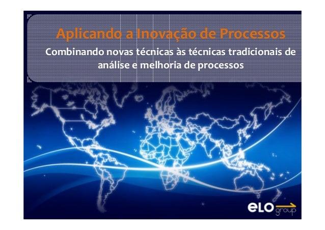 Aplicando a Inovação de Processos Combinando novas técnicas às técnicas tradicionais de análise e melhoria de processos
