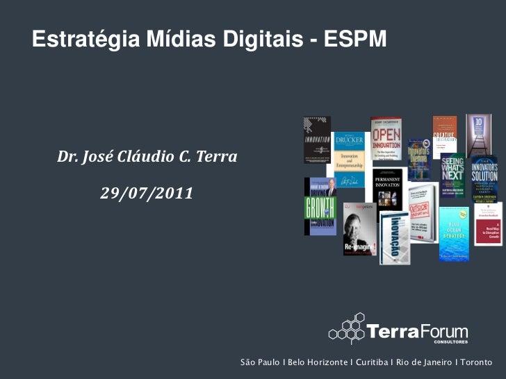 Estratégia Mídias Digitais - ESPM  Dr. José Cláudio C. Terra        29/07/2011                              São Paulo І Be...