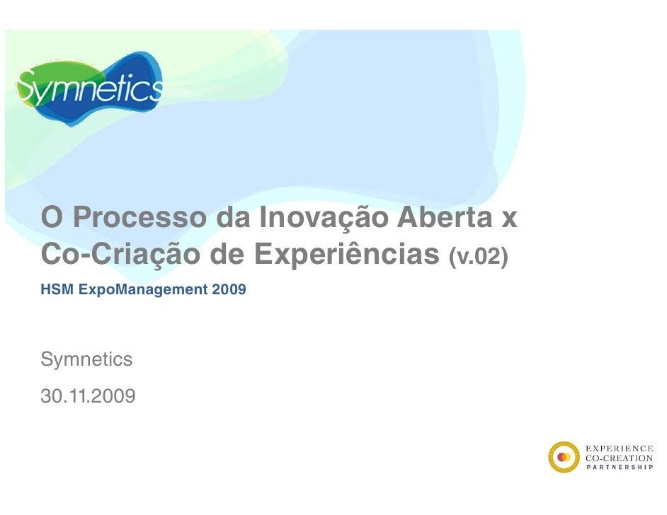 O Processo da Inovação Aberta x Co-Criação de Experiências (v.02) HSM ExpoManagement 2009    Symnetics 30.11.2009