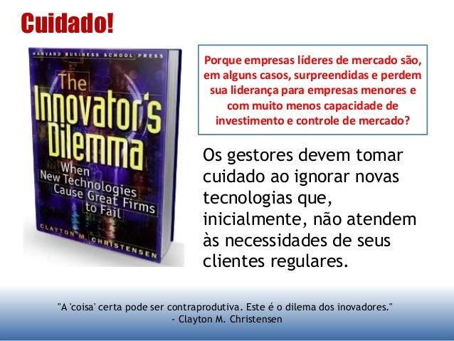 """""""A 'coisa' certa pode ser contraprodutiva. Este é o dilema dos inovadores."""" - Clayton M. Christensen Os gestores devem tom..."""