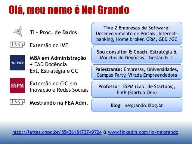 Olá, meu nome é Nei Grando http://lattes.cnpq.br/8542618173749724 & www.linkedin.com/in/neigrando TI - Proc. de Dados Exte...