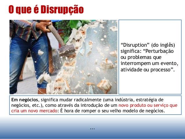 """... O que é Disrupção """"Disruption"""" (do inglês) significa: """"Perturbação ou problemas que interrompem um evento, atividade o..."""
