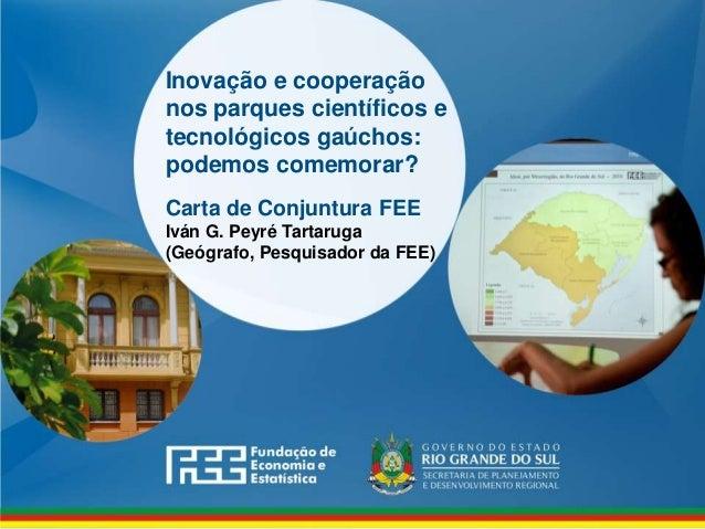www.fee.rs.gov.br Inovação e cooperação nos parques científicos e tecnológicos gaúchos: podemos comemorar? Carta de Conjun...