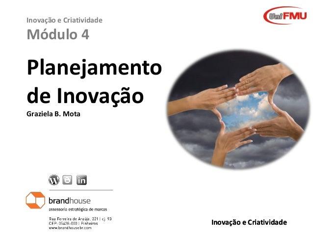 Inovação e Criatividade  Módulo 4  Planejamento de Inovação Graziela B. Mota  Graziela Mota  Inovação e Criatividade