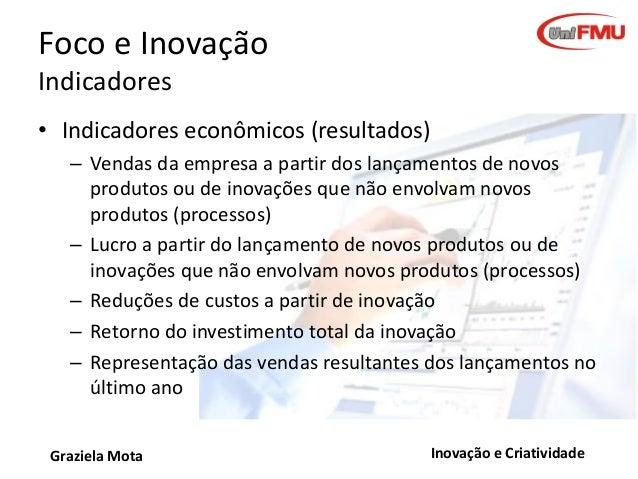 Foco e Inovação Indicadores • Indicadores econômicos (resultados) – Vendas da empresa a partir dos lançamentos de novos pr...