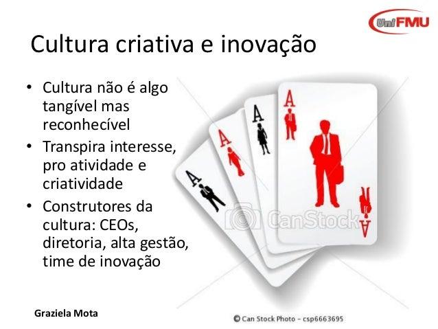 Cultura criativa e inovação • Cultura não é algo tangível mas reconhecível • Transpira interesse, pro atividade e criativi...
