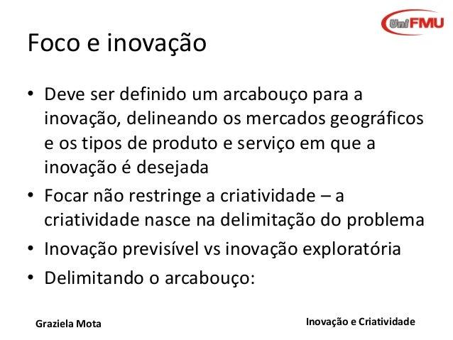 Foco e inovação • Deve ser definido um arcabouço para a inovação, delineando os mercados geográficos e os tipos de produto...