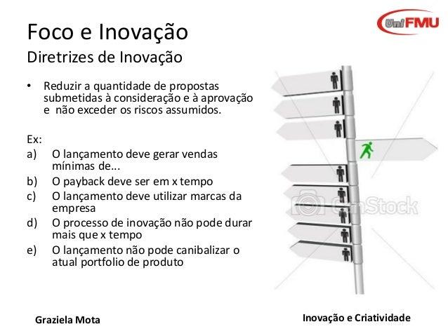 Foco e Inovação Diretrizes de Inovação • Reduzir a quantidade de propostas submetidas à consideração e à aprovação e não e...
