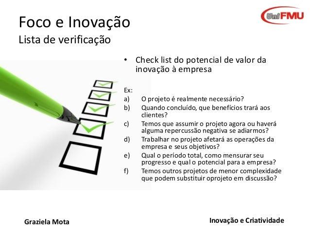 Foco e Inovação Lista de verificação • Check list do potencial de valor da inovação à empresa Ex: a) b)  c) d) e) f)  Graz...
