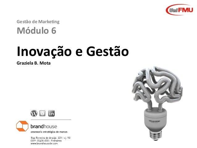 Graziela B. Mota Gestão de MarketingGraziela B. Mota Gestão de Marketing Gestão de Marketing Módulo 6 Inovação e Gestão Gr...