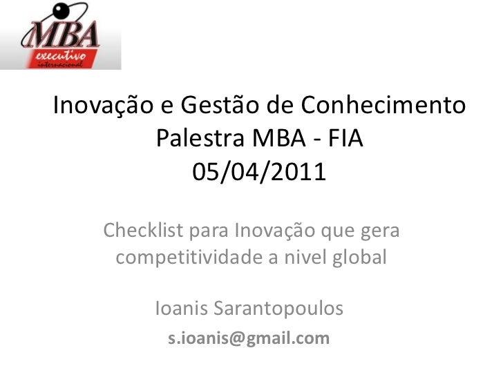 Inovação e Gestão de Conhecimento        Palestra MBA - FIA            05/04/2011    Checklist para Inovação que gera     ...