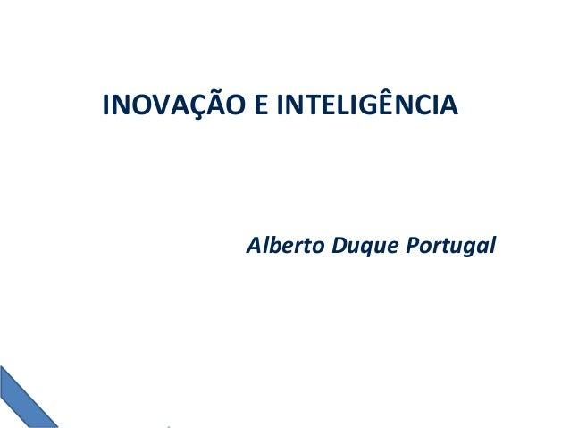INOVAÇÃO E INTELIGÊNCIA Alberto Duque Portugal