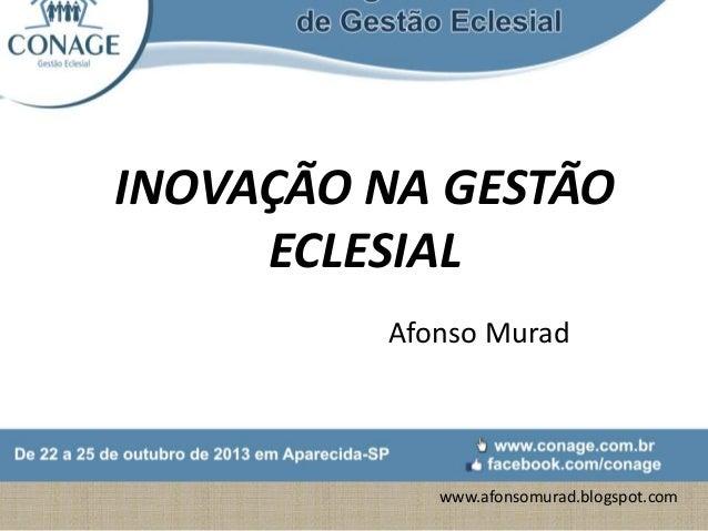 INOVAÇÃO NA GESTÃO ECLESIAL Afonso Murad  www.afonsomurad.blogspot.com