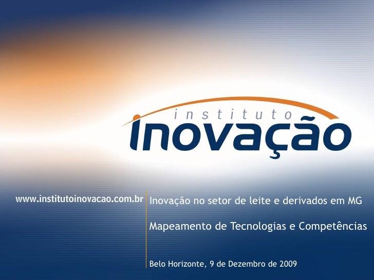 Inovação no setor de leite e derivados em MG Mapeamento de Tecnologias e Competências Belo Horizonte,  8 de Junho de 2009