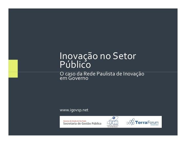Inovação no SetorPúblicoO caso da Rede Paulista de Inovaçãoem Governowww.igovsp.net