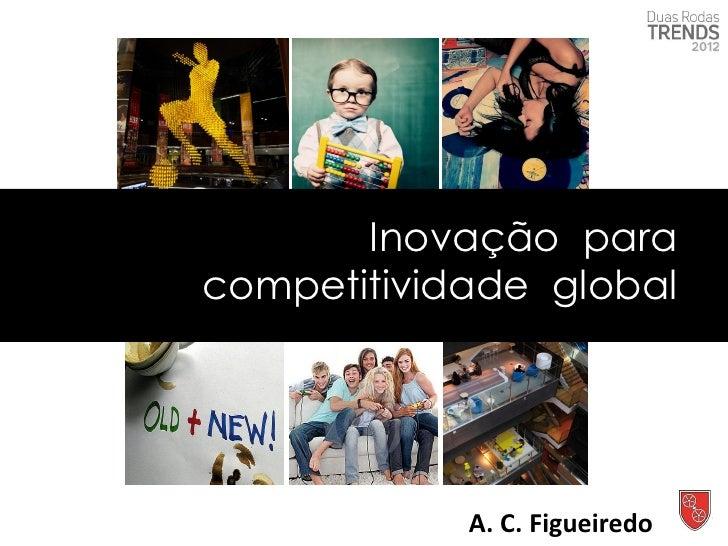 Inovação para     WE ALLcompetitividade global     WANT      bib's              A. C. Figueiredo
