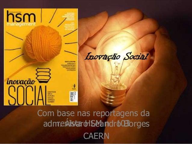 Inovação Social Com base nas reportagens da revista HSM n 103adm. Álvaro Leandro Borges CAERN