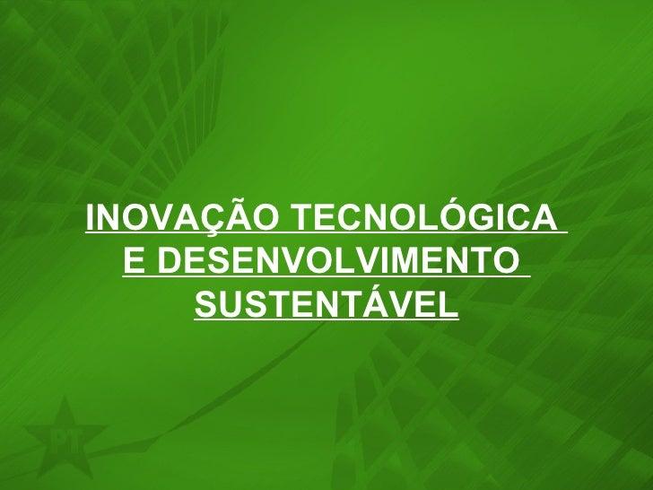 INOVAÇÃO TECNOLÓGICA  E DESENVOLVIMENTO  SUSTENTÁVEL