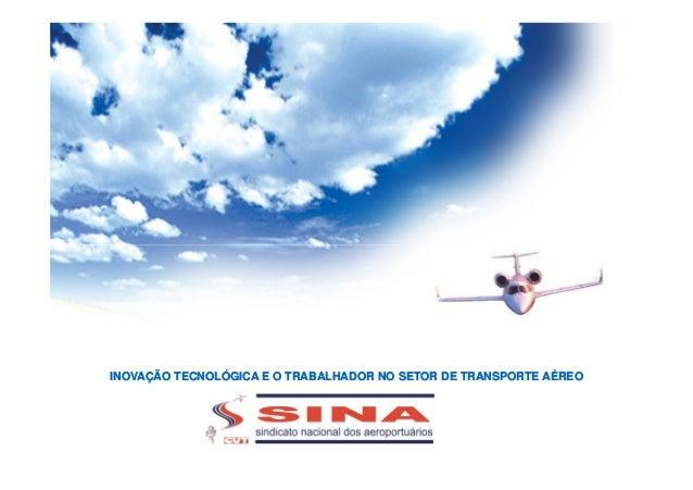 INOVAÇÃO TECNOLÓGICA E O TRABALHADOR NO SETOR DE TRANSPORTE AÉREOINOVAÇÃO TECNOLÓGICA E O TRABALHADOR NO SETOR DE TRANSPOR...