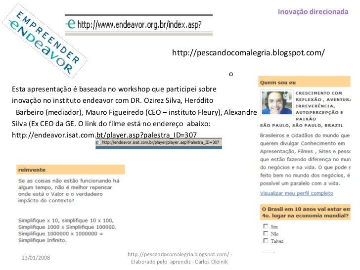 <ul><li>Esta apresentação é baseada no workshop que participei sobre  </li></ul><ul><li>inovação no instituto endeavor com...