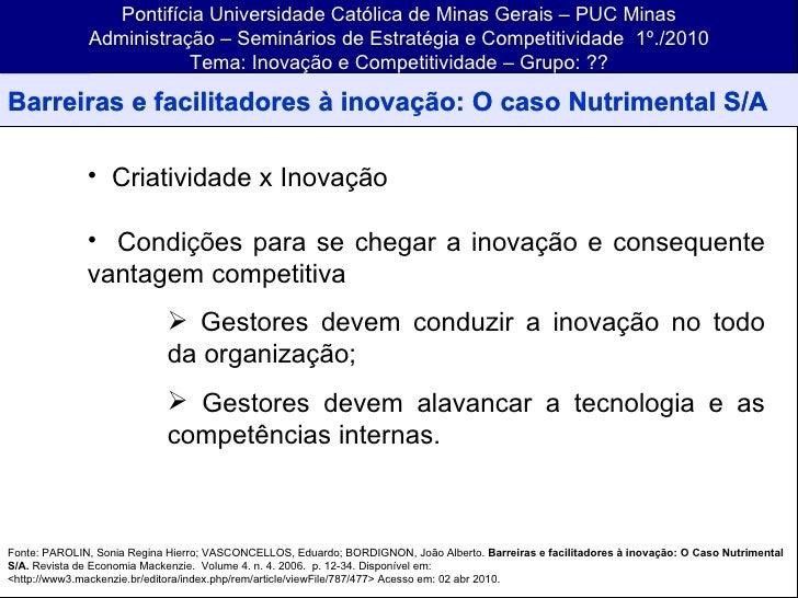<ul><ul><ul><li>Criatividade x Inovação  </li></ul></ul></ul><ul><ul><ul><li>Condições para se chegar a inovação e consequ...
