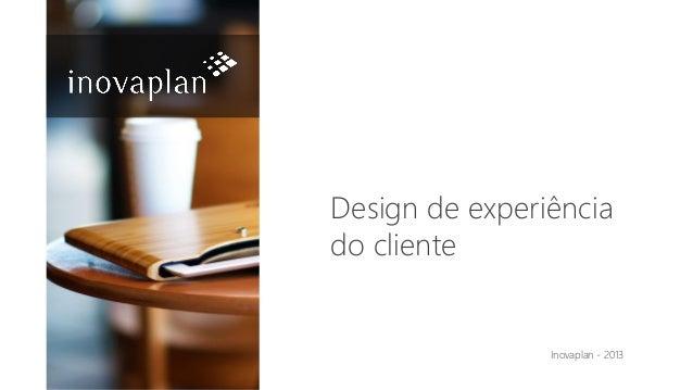 Design de experiência do cliente Inovaplan - 2013