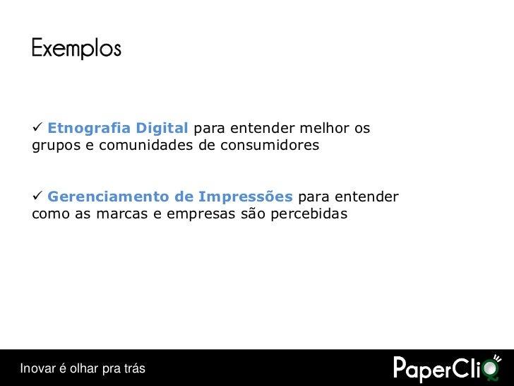 Exemplos     Etnografia Digital para entender melhor os   grupos e comunidades de consumidores      Gerenciamento de Imp...
