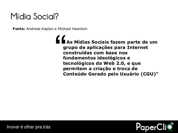 """Mídia Social?    Fonte: Andreas Kaplan e Michael Haenlein                               """"    As Mídias Sociais fazem parte..."""