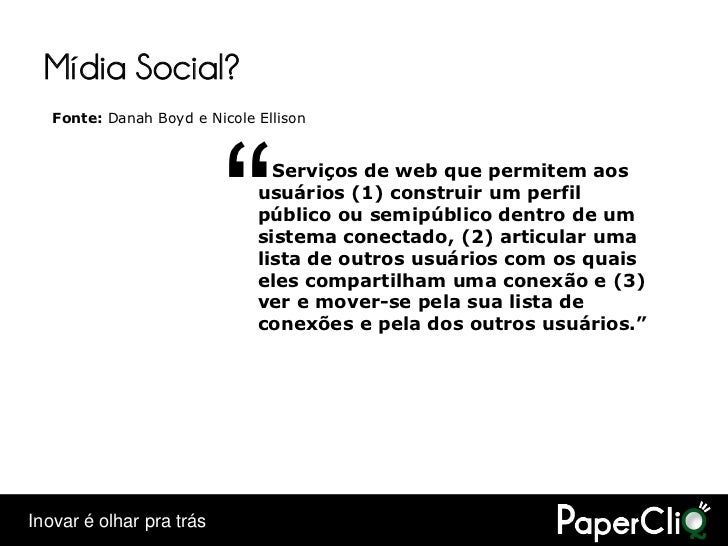 "Mídia Social?    Fonte: Danah Boyd e Nicole Ellison                               ""     Serviços de web que permitem aos  ..."