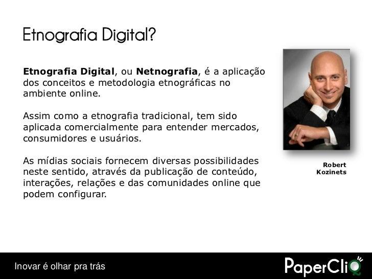 Etnografia Digital?   Etnografia Digital, ou Netnografia, é a aplicação   dos conceitos e metodologia etnográficas no   am...