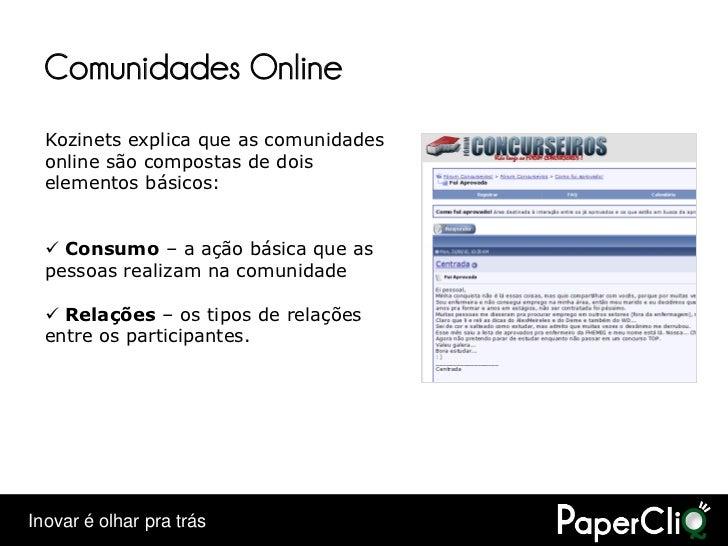 Comunidades Online   Kozinets explica que as comunidades   online são compostas de dois   elementos básicos:      Consumo...