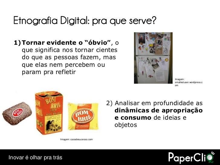 """Etnografia Digital: pra que serve?   1)Tornar evidente o """"óbvio"""", o     que significa nos tornar cientes     do que as pes..."""